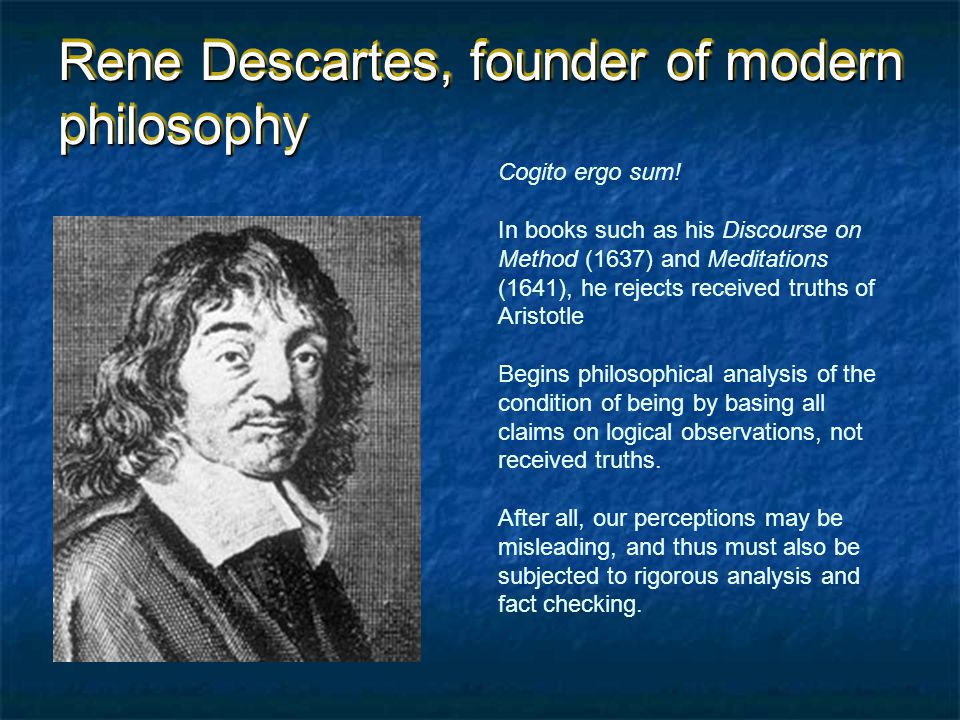Rene Descartes, founder of modern philosophy Cogito ergo sum.