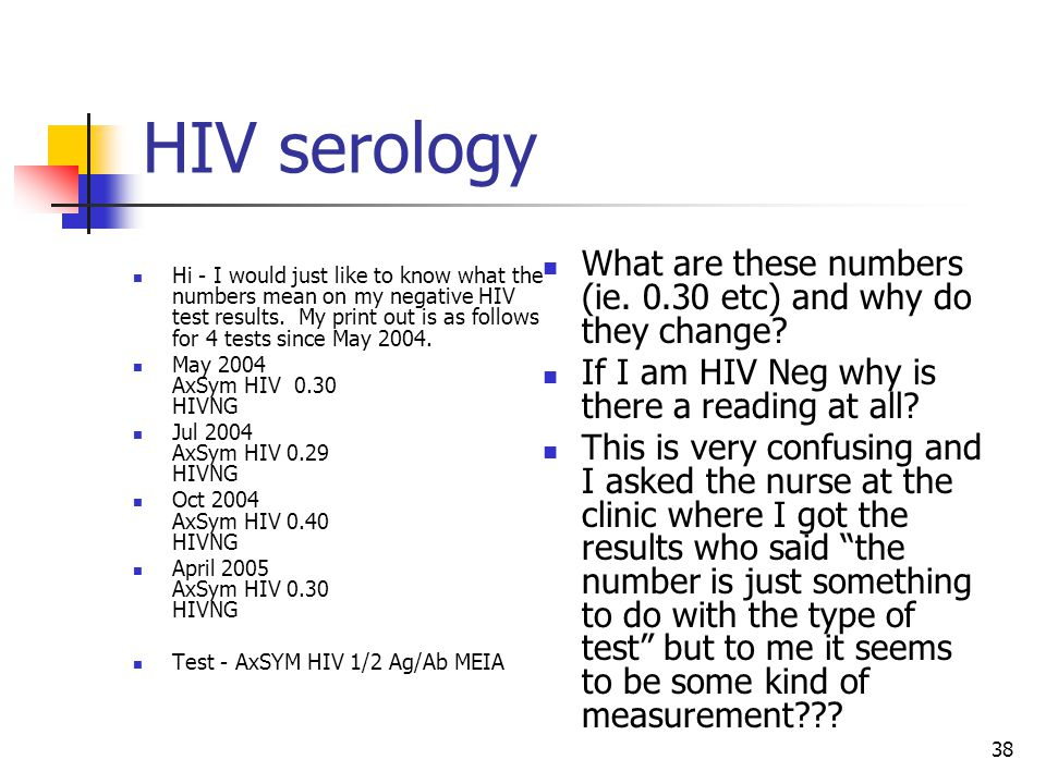 38 HIV serology Hi - I would just like to know what the numbers mean on my negative HIV test results.