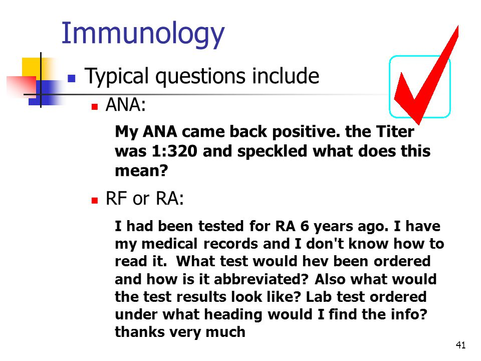 41 Immunology Typical questions include ANA: My ANA came back positive.