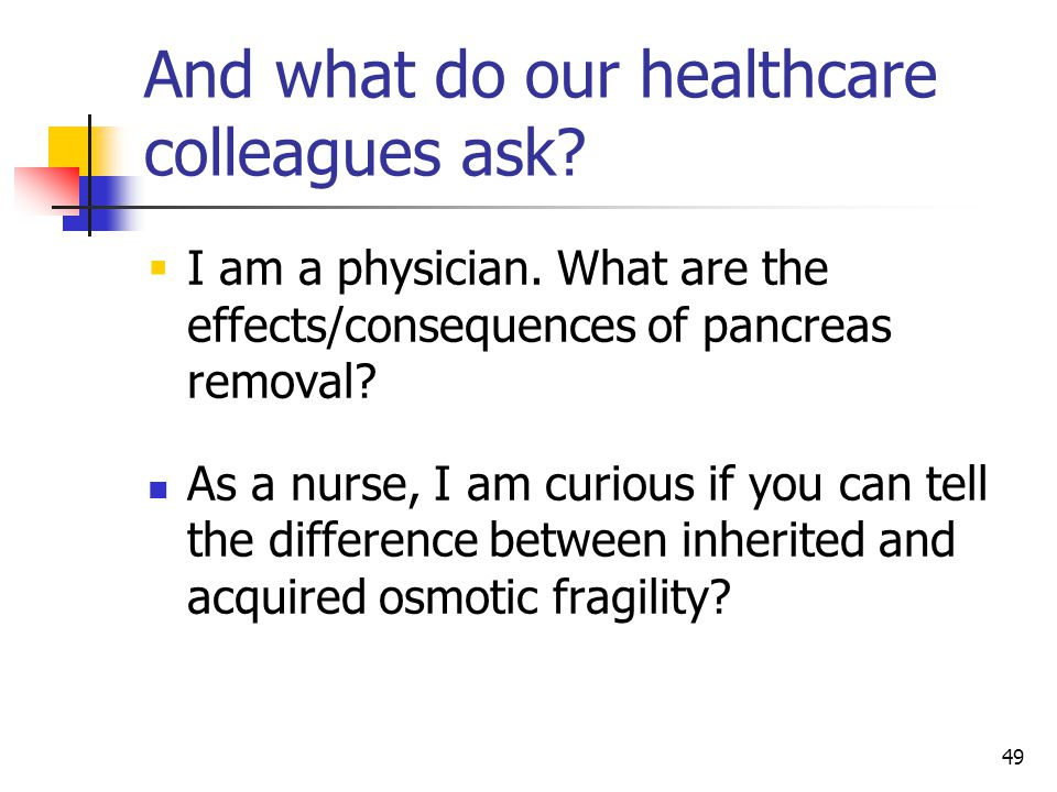 49 And what do our healthcare colleagues ask.  I am a physician.