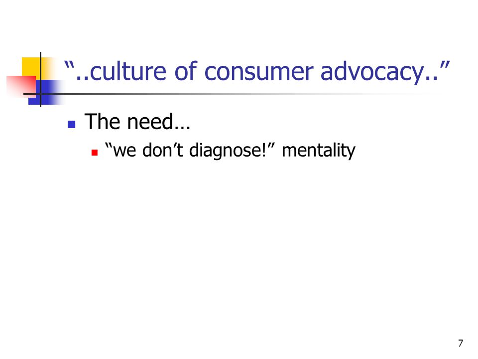 8 ..culture of consumer advocacy.. The need… we don't diagnose! translates into: We cannot use our talents and hard-won knowledge/skill to make the connections we were taught to make in school… I will be reprimanded if I dare to link our testing to diseases, and actually tell someone All those case studies that we loved so much were just a school exercise Don't ask me anything about micro since I no longer remember it!