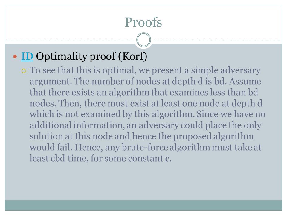 Proofs ID Optimality proof (Korf) ID  To see that this is optimal, we present a simple adversary argument.