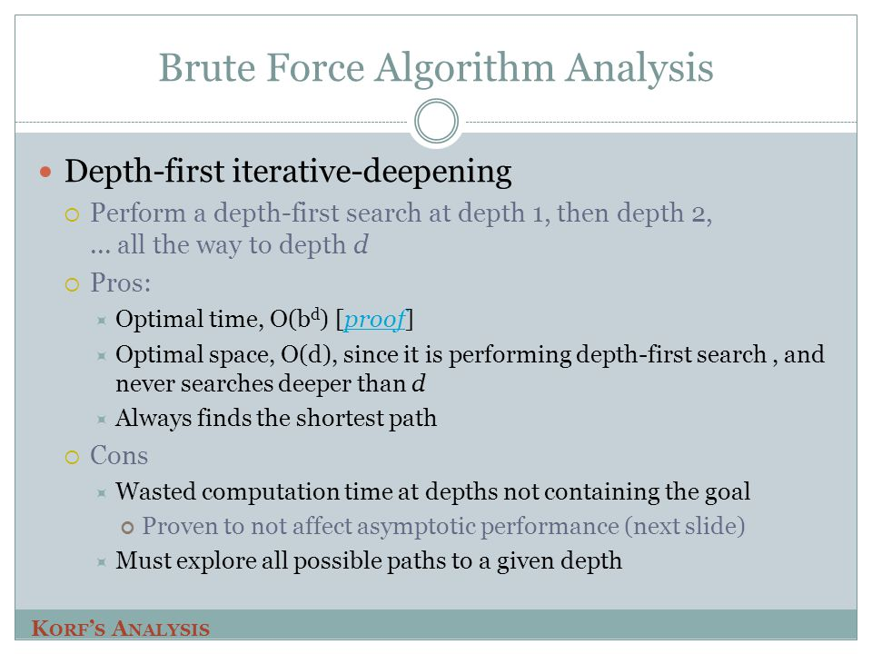 Brute Force Algorithm Analysis Depth-first iterative-deepening  Perform a depth-first search at depth 1, then depth 2,...