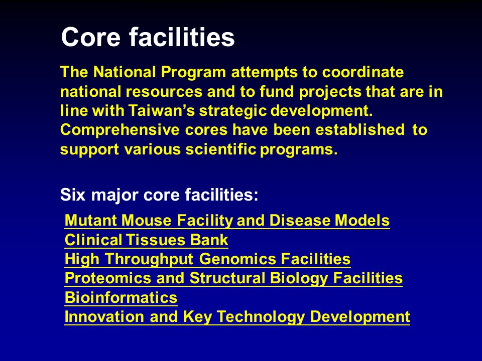 Core facilities The National Program attempts to coordinate national resources and to fund projects that are in line with Taiwan's strategic developme