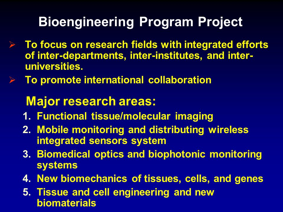 Bioengineering Program Project  To focus on research fields with integrated efforts of inter-departments, inter-institutes, and inter- universities.