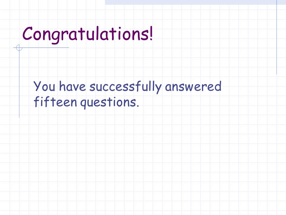 Congratulations! You have successfully answered fifteen questions.
