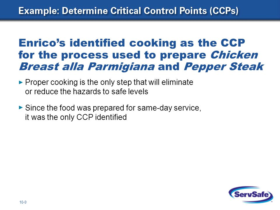 10-9 Proper cooking is the only step that will eliminate or reduce the hazards to safe levels Since the food was prepared for same-day service, it was