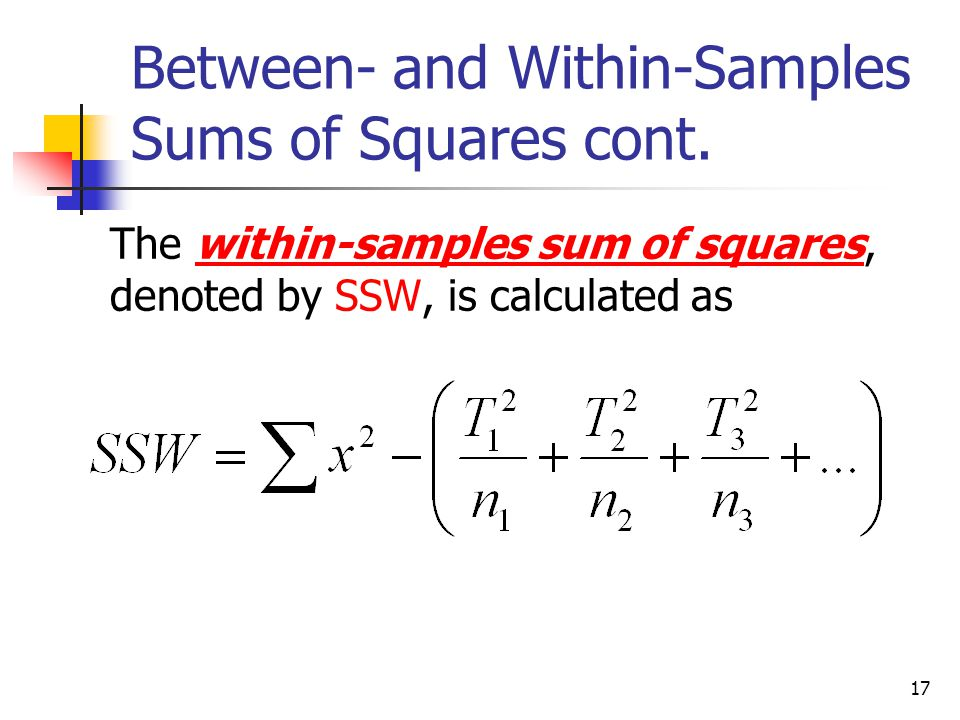 17 Between- and Within-Samples Sums of Squares cont.  The within-samples sum of squares, denoted by SSW, is calculated as