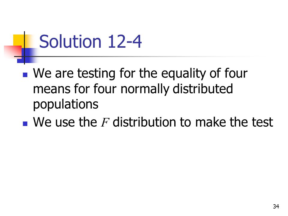 34 Solution 12-4 We are testing for the equality of four means for four normally distributed populations We use the F distribution to make the test