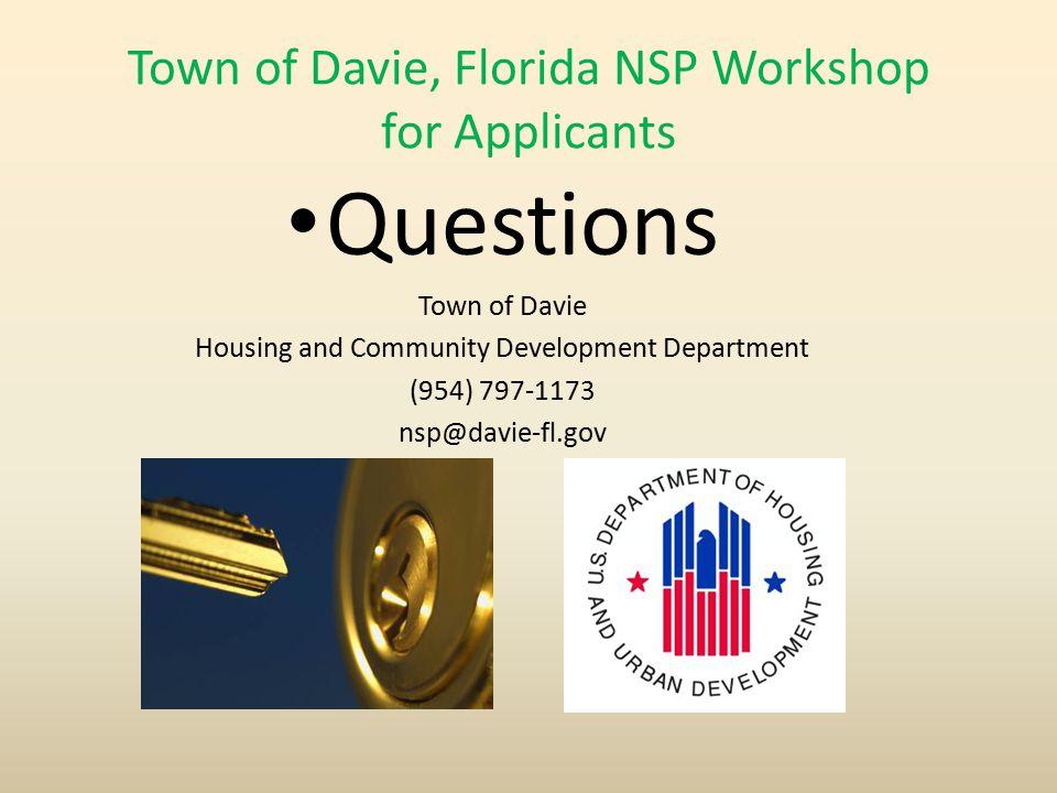 Town of Davie, Florida NSP Workshop for Applicants Questions Town of Davie Housing and Community Development Department (954) 797-1173 nsp@davie-fl.gov