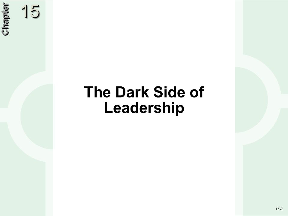 15-2 The Dark Side of Leadership Chapter 1515