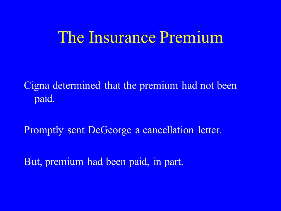 The Insurance Premium Cigna determined that the premium had not been paid.
