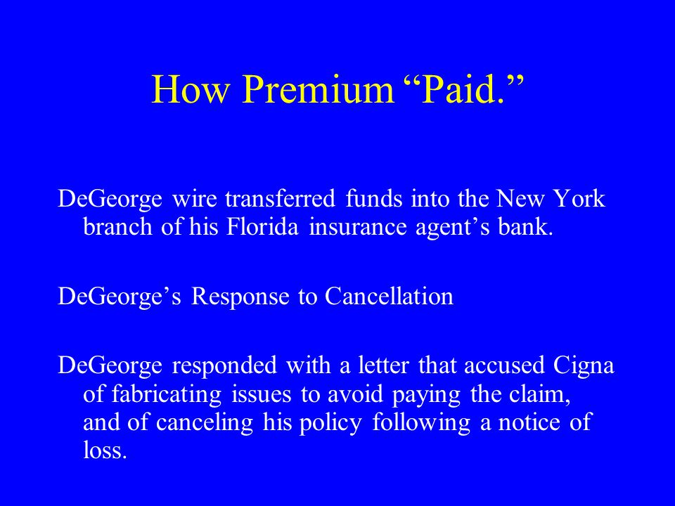 How Premium Paid. DeGeorge wire transferred funds into the New York branch of his Florida insurance agent's bank.