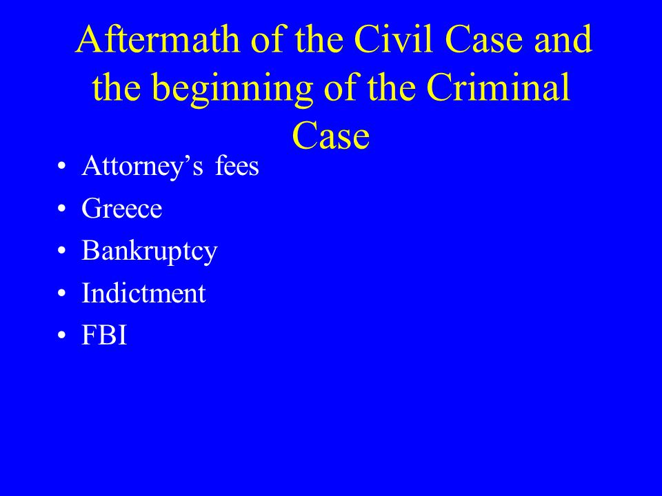 Aftermath of the Civil Case and the beginning of the Criminal Case Attorney's fees Greece Bankruptcy Indictment FBI