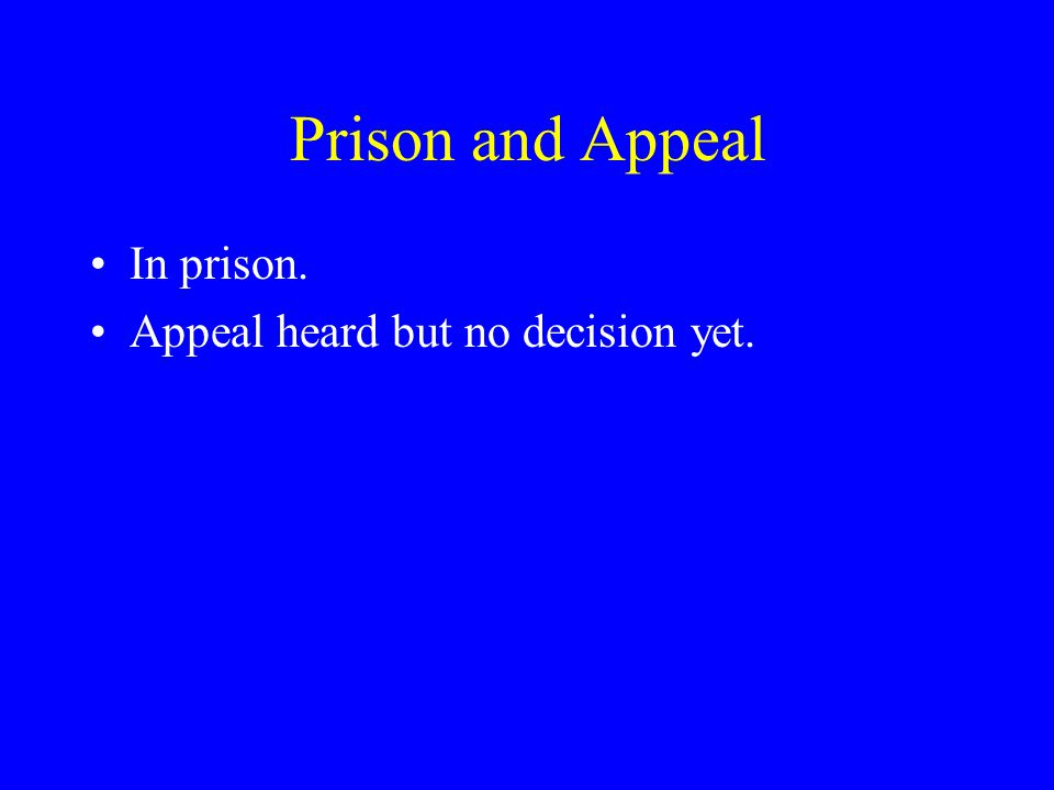 Prison and Appeal In prison. Appeal heard but no decision yet.