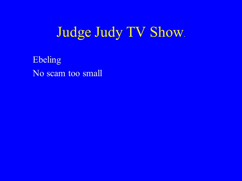 Judge Judy TV Show. Ebeling No scam too small