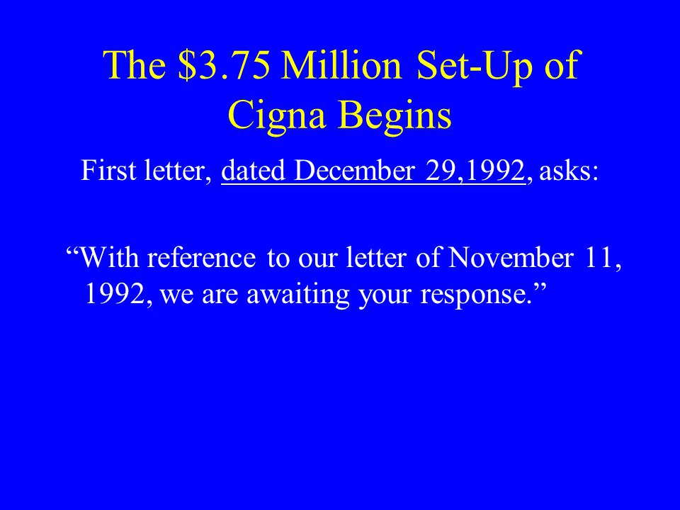 The $3.75 Million Set-Up of Cigna Begins First letter, dated December 29,1992, asks: With reference to our letter of November 11, 1992, we are awaiting your response.
