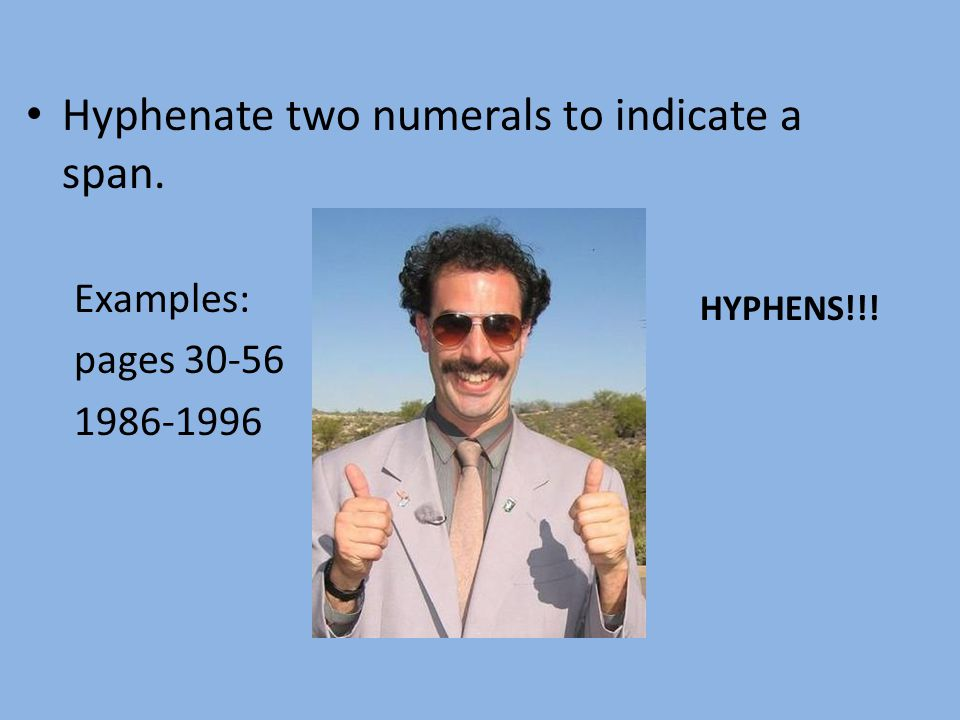 Hyphenate two numerals to indicate a span. Examples: pages 30-56 1986-1996 HYPHENS!!!