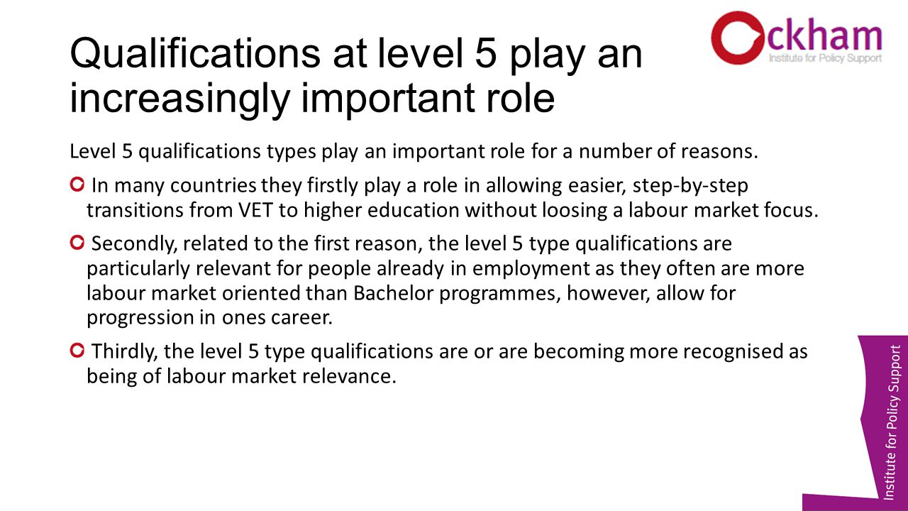 Qualifications at level 5 play an increasingly important role Level 5 qualifications types play an important role for a number of reasons.
