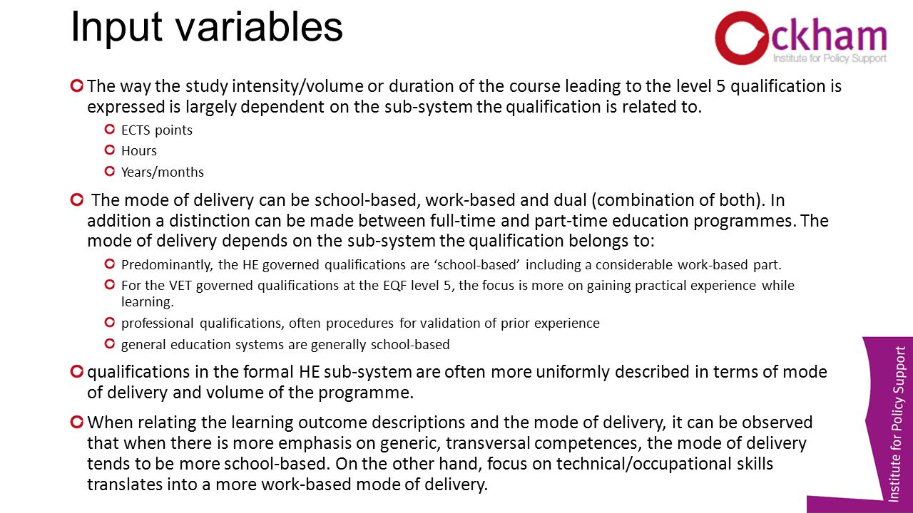 Input variables The way the study intensity/volume or duration of the course leading to the level 5 qualification is expressed is largely dependent on the sub-system the qualification is related to.