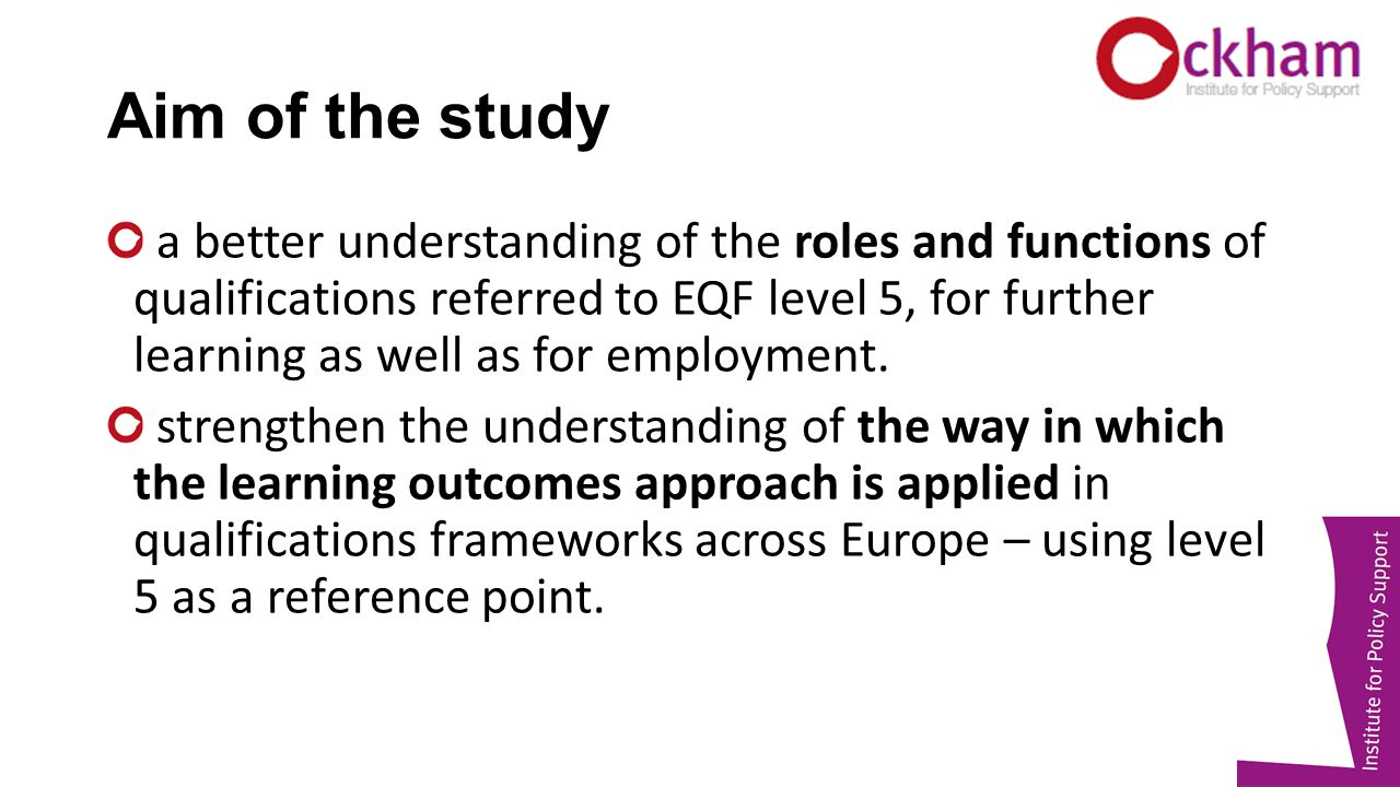 Aim of the study a better understanding of the roles and functions of qualifications referred to EQF level 5, for further learning as well as for employment.