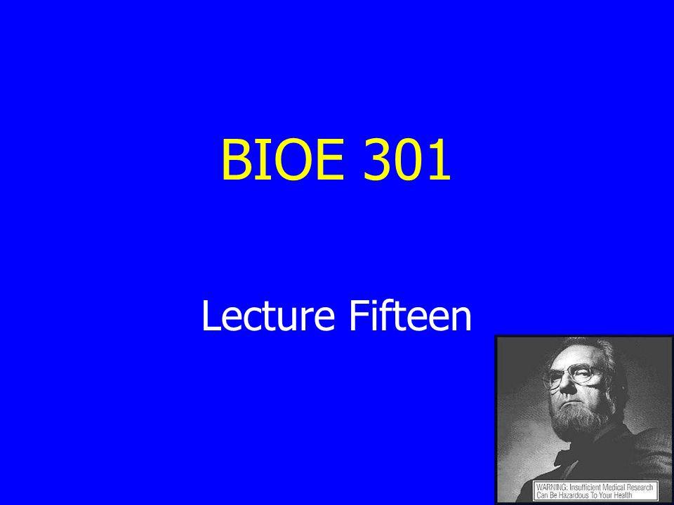 BIOE 301 Lecture Fifteen