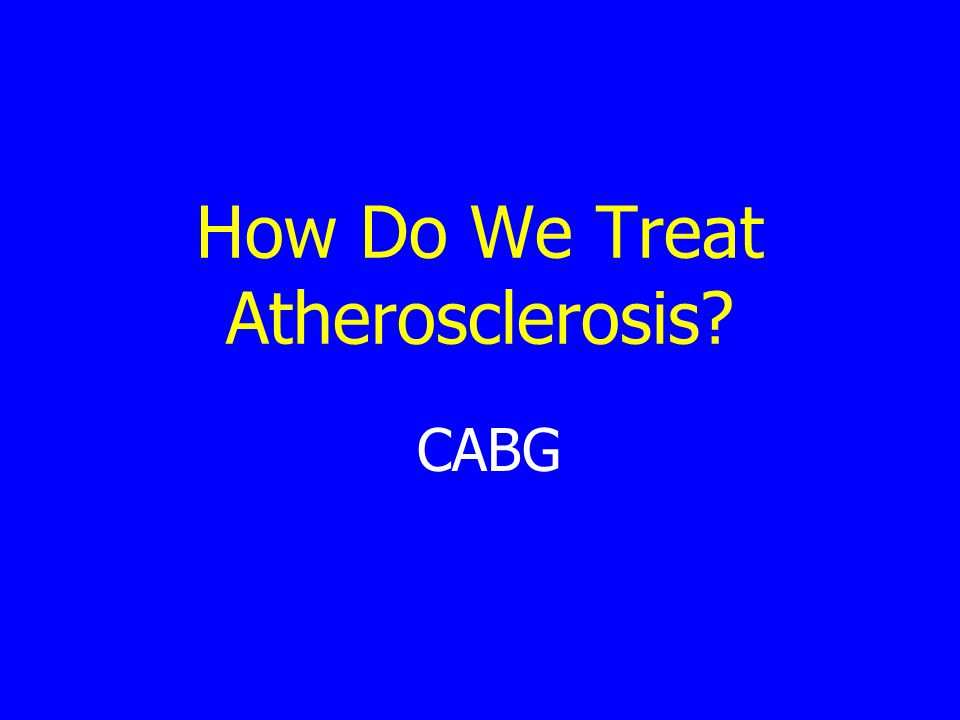 How Do We Treat Atherosclerosis? CABG
