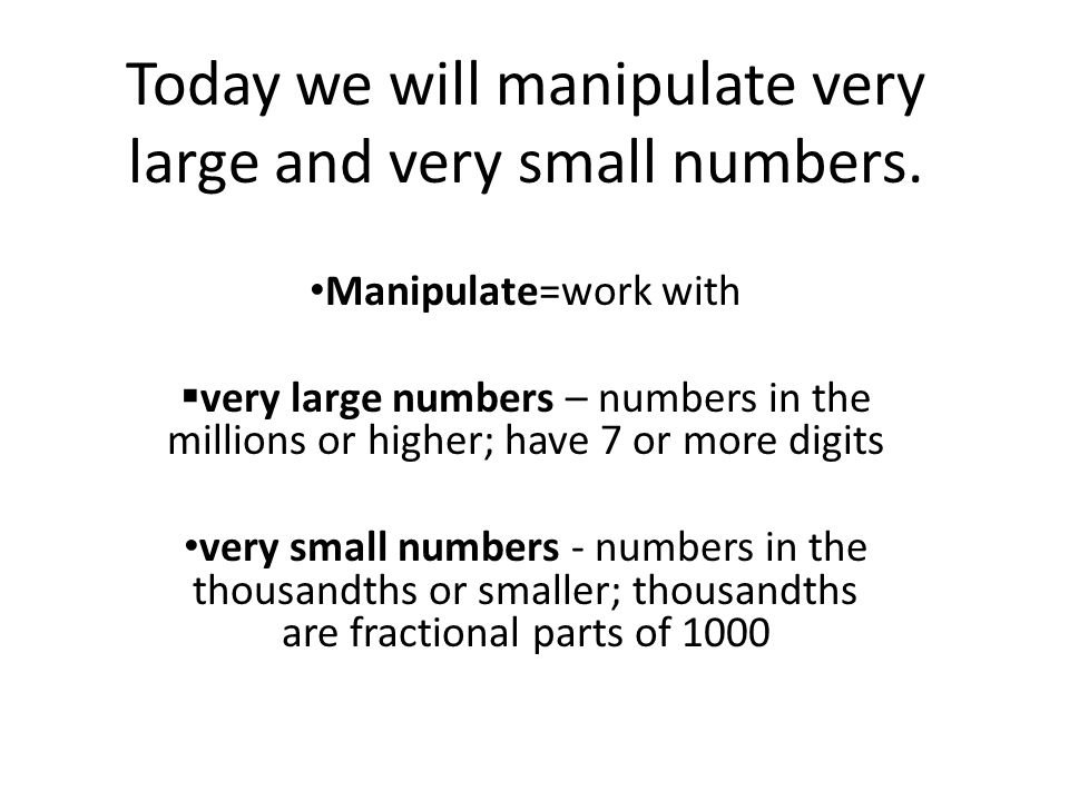 Today we will manipulate very large and very small numbers.
