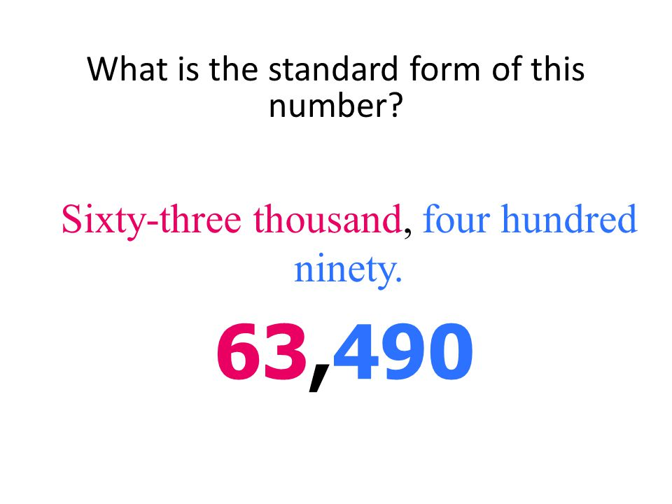 Standard form is a number written with one digit for each place value 305,108 Three hundred five thousand, one hundred eight