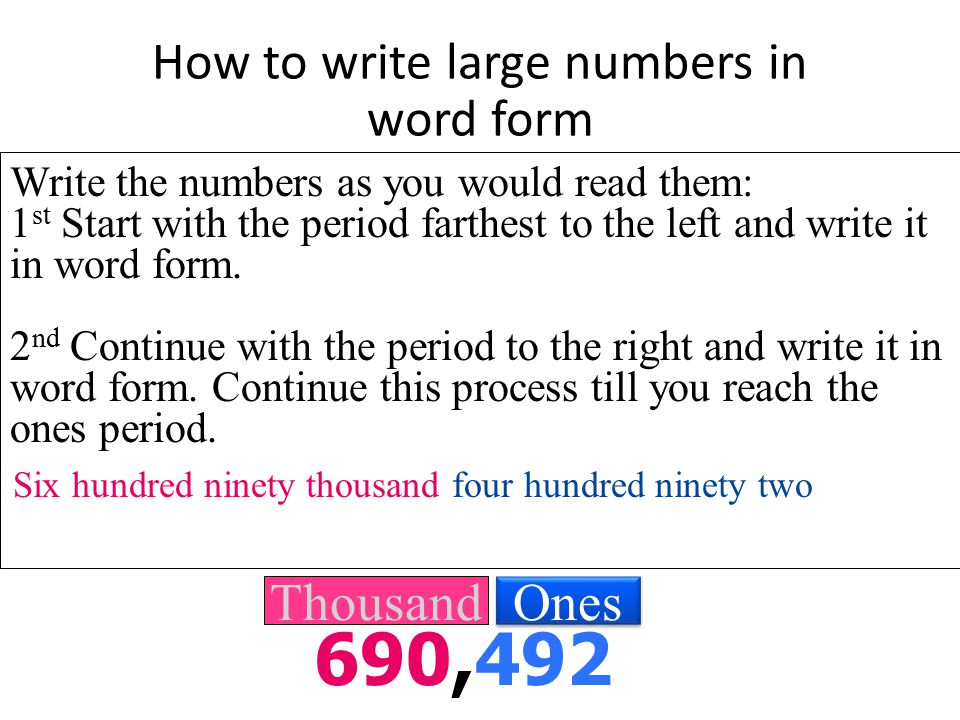 """Tip 690,492 Do not use """"and"""" when writing whole numbers. The word """"and"""" will be used when you are reading numbers with decimals. Six hundred and ninet"""