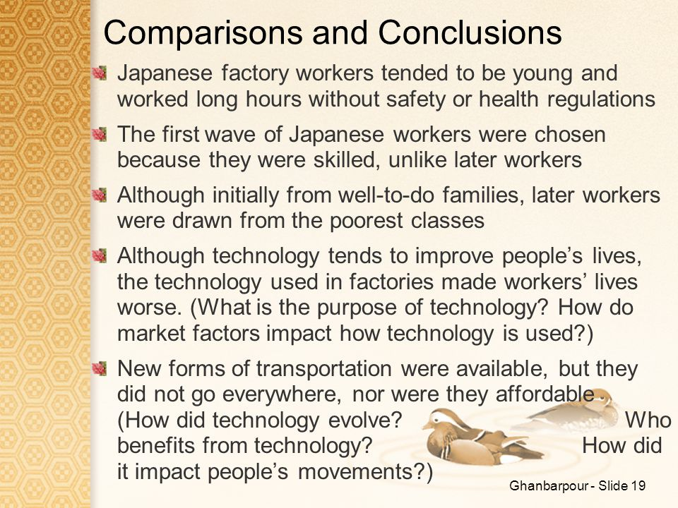 Ghanbarpour - Slide 19 Comparisons and Conclusions Japanese factory workers tended to be young and worked long hours without safety or health regulati