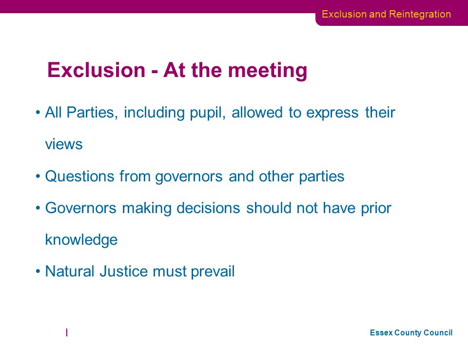 Essex County Council Exclusion and Reintegration The role of the clerk: Prior to the meeting Where the parent makes representations or the exclusion is over fifteen days or permanent the head teacher will ask the clerk to arrange a meeting of the Pupil Discipline Committee.