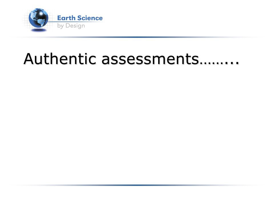 Authentic assessments……...