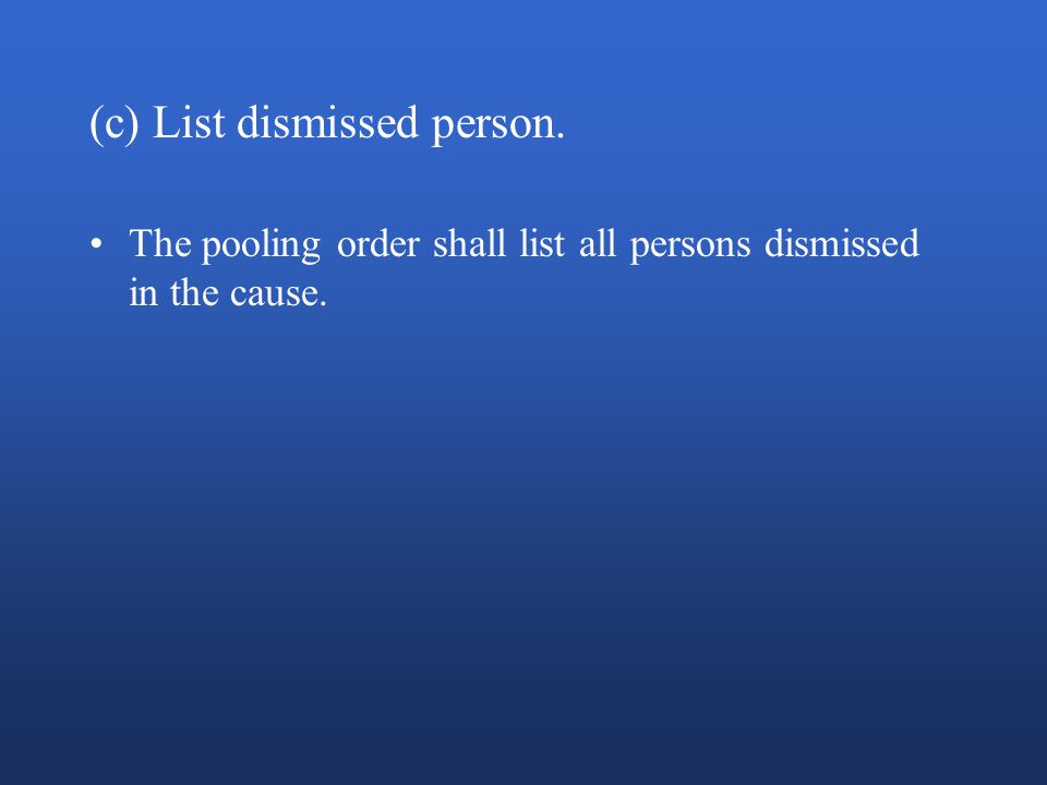 (c) List dismissed person. The pooling order shall list all persons dismissed in the cause.