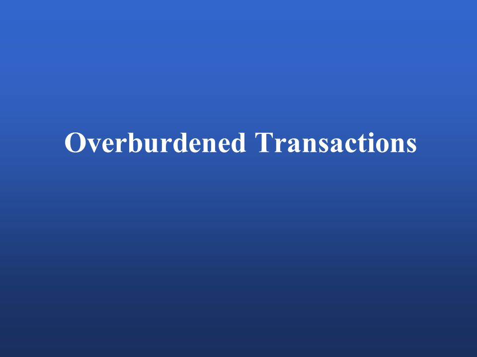 Overburdened Transactions