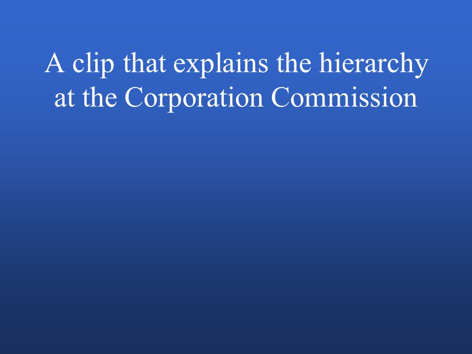 A clip that explains the hierarchy at the Corporation Commission