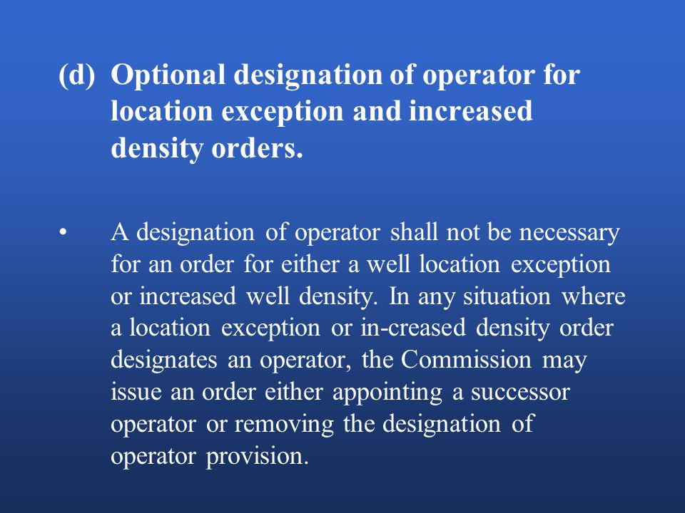 (d)Optional designation of operator for location exception and increased density orders.