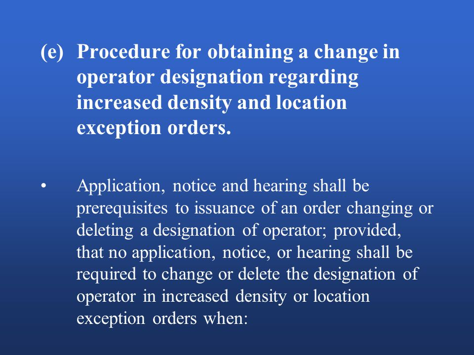 (e)Procedure for obtaining a change in operator designation regarding increased density and location exception orders.