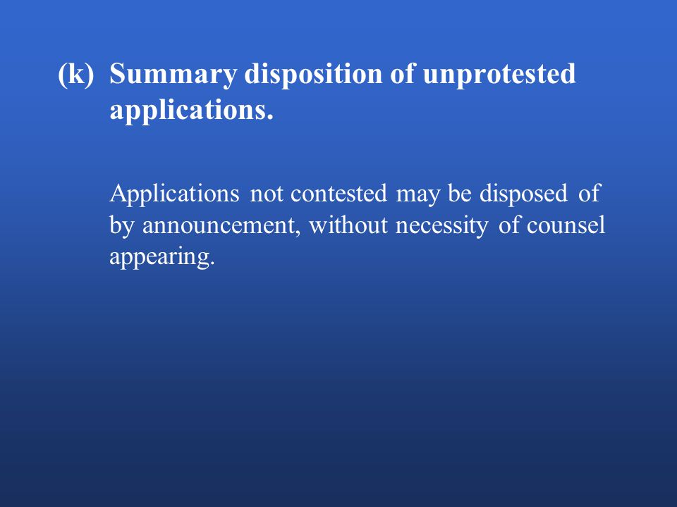 (k)Summary disposition of unprotested applications.