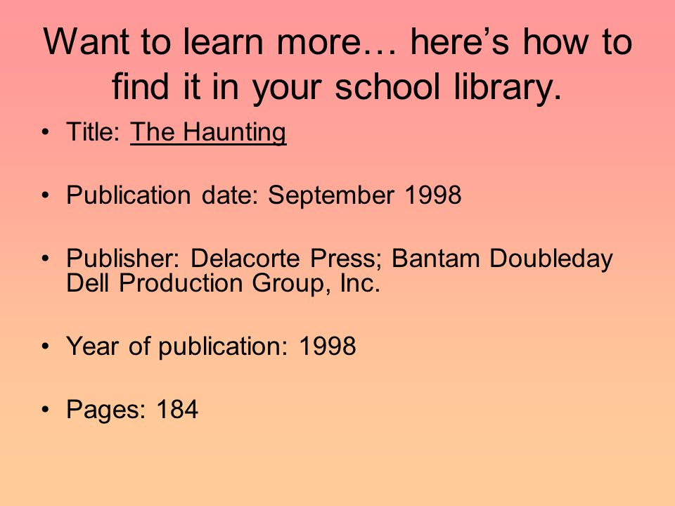 Want to learn more… here's how to find it in your school library. Title: The Haunting Publication date: September 1998 Publisher: Delacorte Press; Ban
