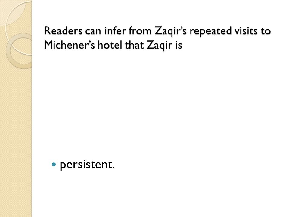Readers can infer from Zaqir's repeated visits to Michener's hotel that Zaqir is Readers can infer from Zaqir's repeated visits to Michener's hotel th