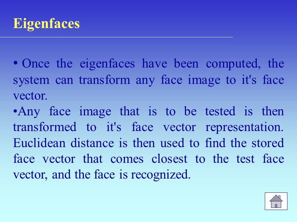 Eigenfaces Once the eigenfaces have been computed, the system can transform any face image to it's face vector. Any face image that is to be tested is