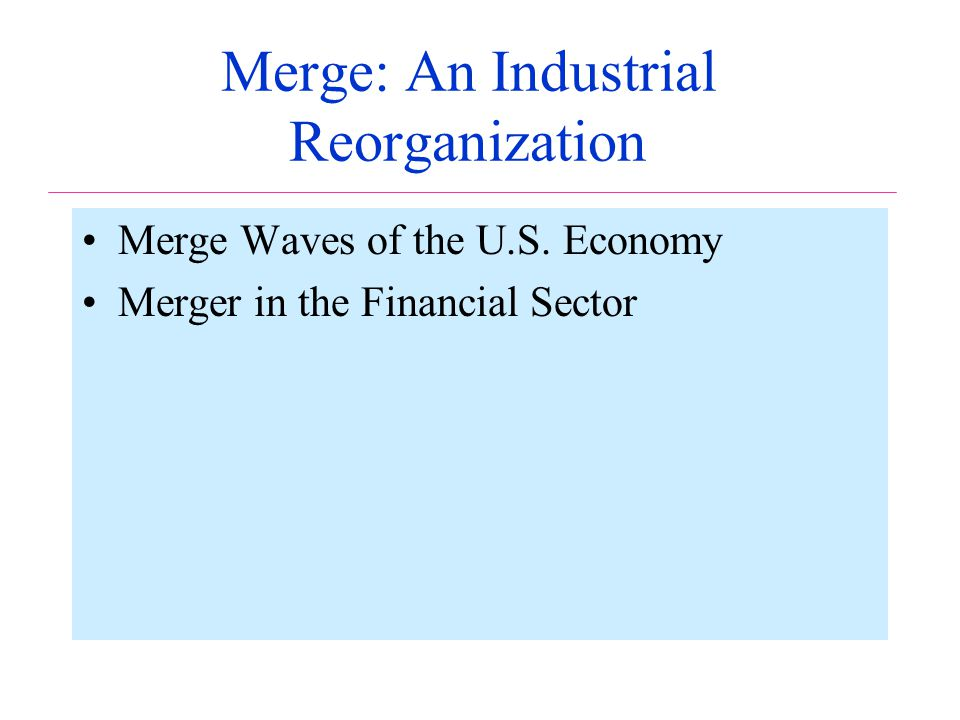 Merge: An Industrial Reorganization Merge Waves of the U.S. Economy Merger in the Financial Sector