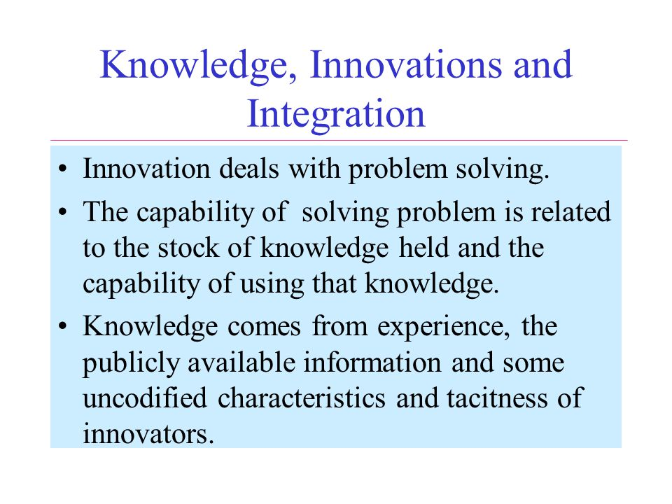Knowledge, Innovations and Integration Innovation deals with problem solving.
