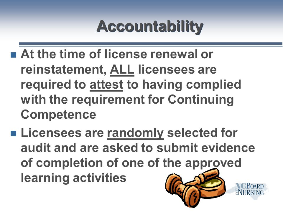 Accountability n At the time of license renewal or reinstatement, ALL licensees are required to attest to having complied with the requirement for Con