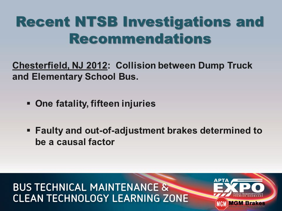 Recent NTSB Investigations and Recommendations Chesterfield, NJ 2012: Collision between Dump Truck and Elementary School Bus.