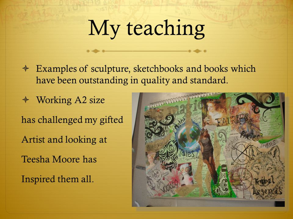 My teaching  Examples of sculpture, sketchbooks and books which have been outstanding in quality and standard.  Working A2 size has challenged my gi