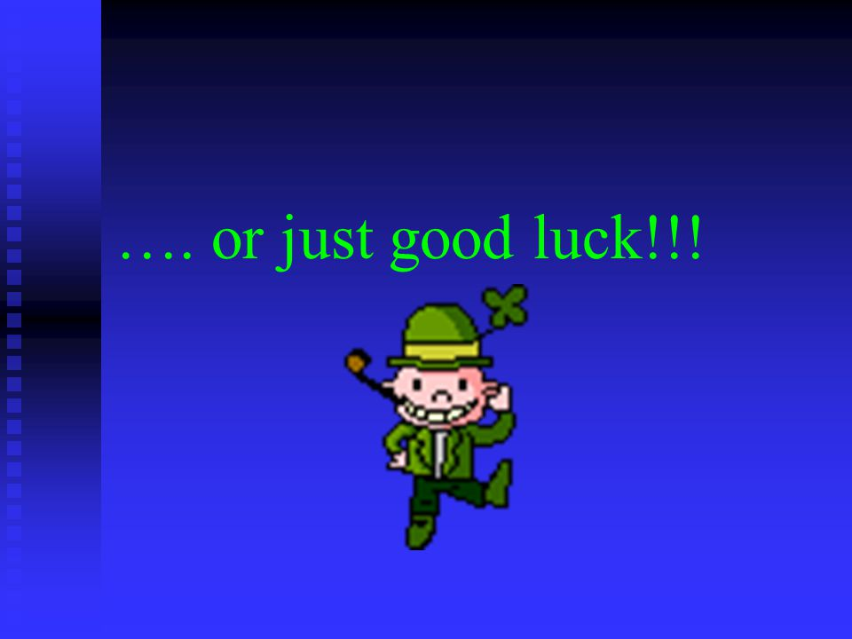 …. or just good luck!!!