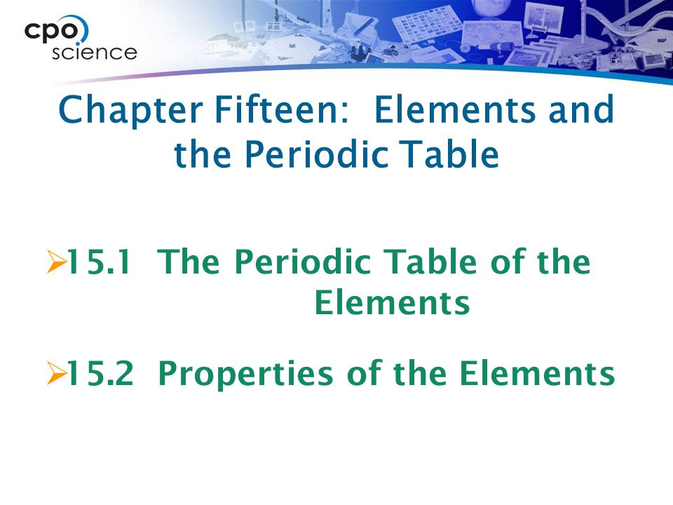 Chapter 15.1 Learning Goals  Differentiate physical and chemical properties of elements.