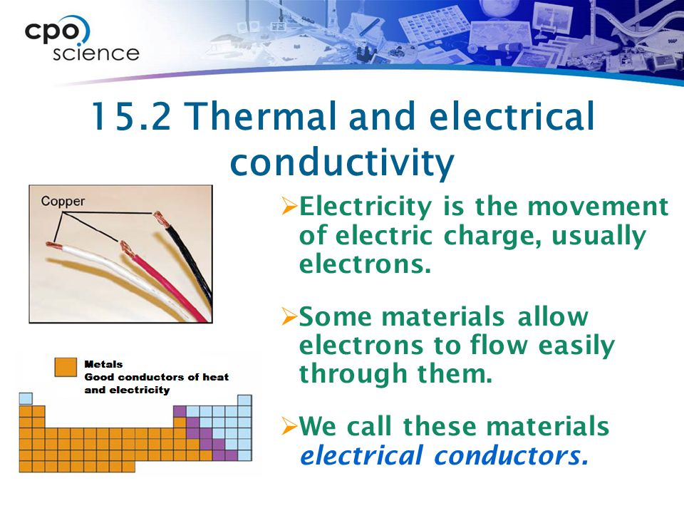 15.2 Thermal and electrical conductivity  Electricity is the movement of electric charge, usually electrons.